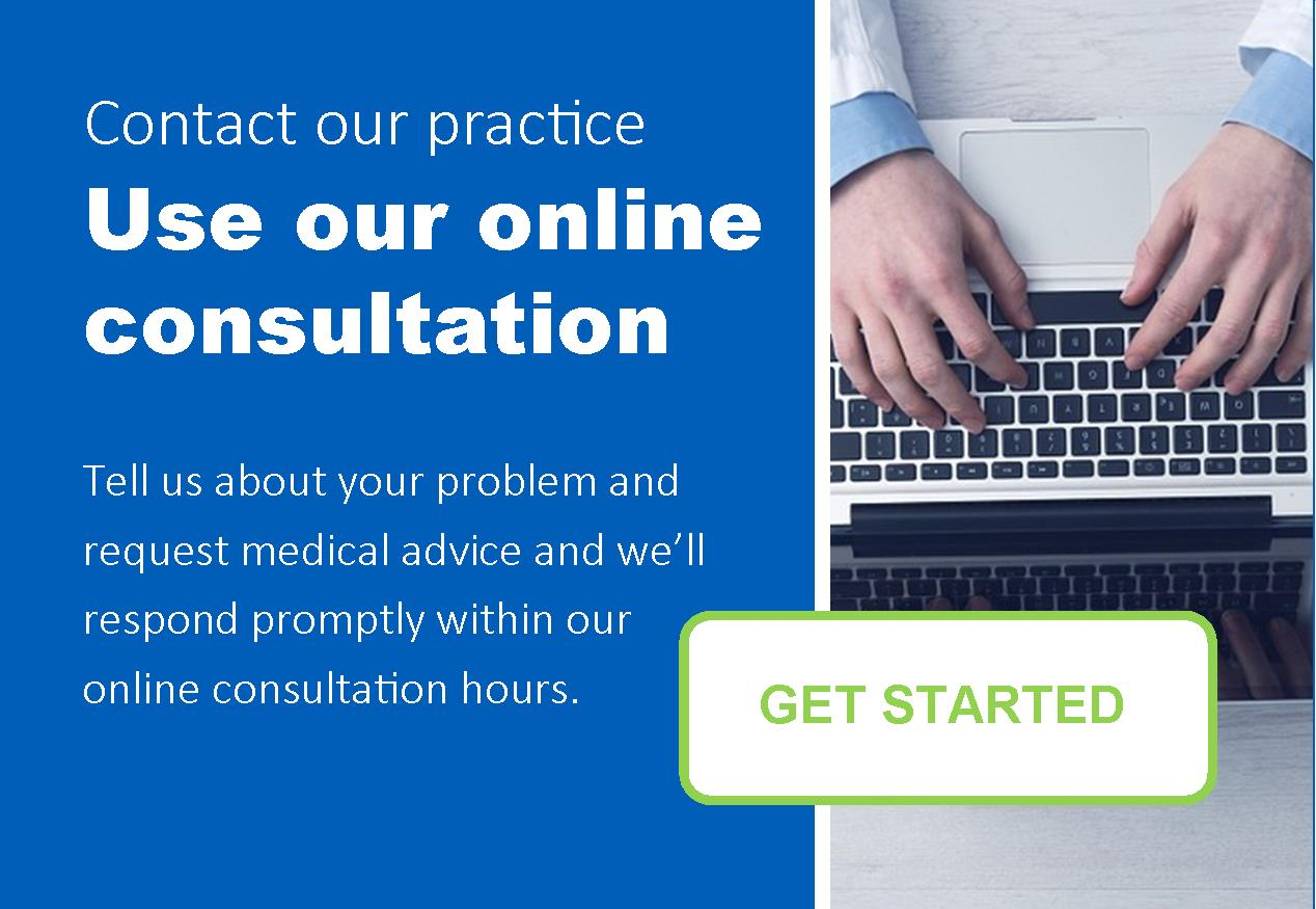Contact our practice and use online consultation. Tell us about your problem and request medical advice. We will respond promptly within our online consultation hours.